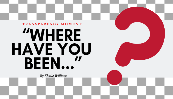 "Transparency Moment: ""Where have you been…"""